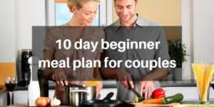 10 Day Meal Plan For Couples To Start Eating Healthy