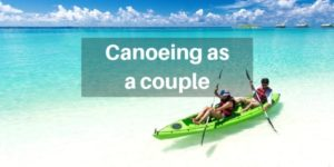 5 Reasons Canoeing Is The Best Couple's Hobby