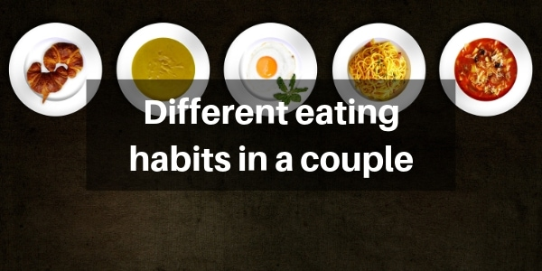 6 Ways To Deal With Different Eating Habits In a Couple