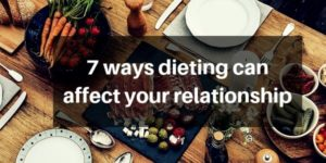 7 Ways Dieting Can Affect Your Relationship (Good & Bad)