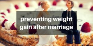 5 Ways To Prevent Weight Gain After Marriage