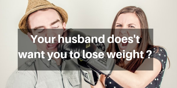 What To Do When Your Husband Doesn't Want You To Lose Weight