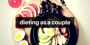 All You Need To Know About Dieting/Weight Loss As A Couple