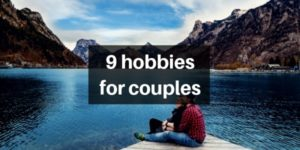 9 Best Hobbies For Couples – You Really Need Your S.O. For These