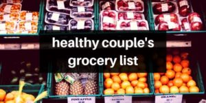 The Healthy Couple's Grocery List That You Can Take With You