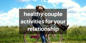 25 Healthy Couple Activities To Improve Your Relationship