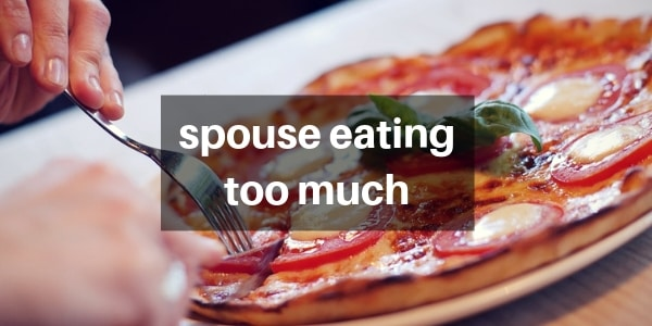 10 Things To Do When Your Spouse Eats Too Much Food
